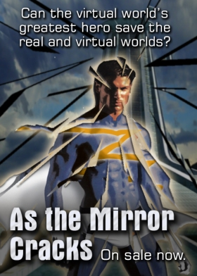 Can the world's greatest virtual hero save the real and virtual worlds?  As the Mirror Cracks, on sale now.