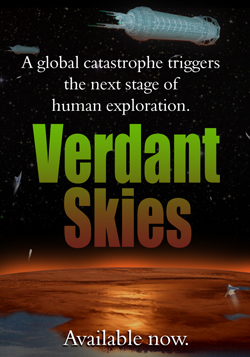 A global catastrophe triggers the next stage of human exploration.  Verdant Skies, available now.