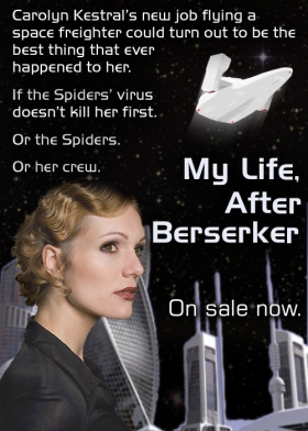 Carolyn Kestral's new job flying a  space freighter could turn out to be the  best thing that ever  happened to her.  If the virus doesn't kill her first.  Or the Spiders.  Or her crew. The Kestral Voyages: My Life, After Berserker