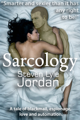 """Smarter and sexier than it has any right to be!""  Sarcology, a tale of blackmail, espionage, love and automation."